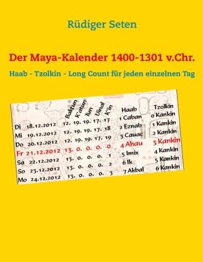 Der Maya-Kalender 1400-1301 v.Chr. von Seten,  Rüdiger