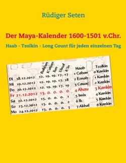 Der Maya-Kalender 1600-1501 v.Chr. von Seten,  Rüdiger