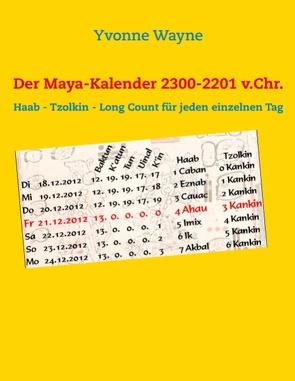 Der Maya-Kalender 2300-2201 v.Chr. von Wayne,  Yvonne