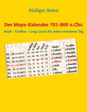 Der Maya-Kalender 701-800 n.Chr. von Seten,  Rüdiger
