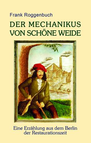 Der Mechanikus von Schöne Weide von Roggenbuch,  Frank