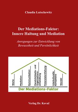 Der Mediations-Faktor: Innere Haltung und Mediation von Lutschewitz,  Claudia