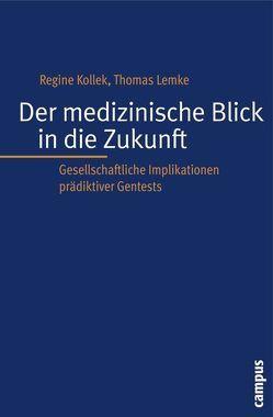 Der medizinische Blick in die Zukunft von Kollek,  Regine, Lemke,  Thomas