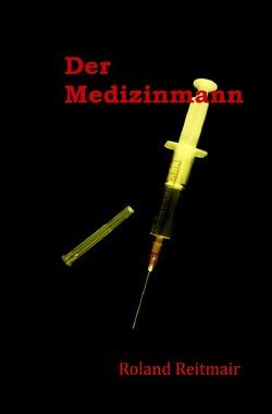 Der Medizinmann von Reitmair,  Roland