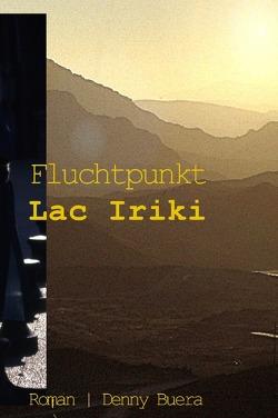 Der Mehrteiler um Kais fatale Entscheidung, die ihn und seine Familie… / Fluchtpunkt Lac Iriki von Buera,  Denny