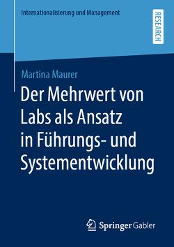 Der Mehrwert von Labs als Ansatz in Führungs- und Systementwicklung von Maurer,  Martina