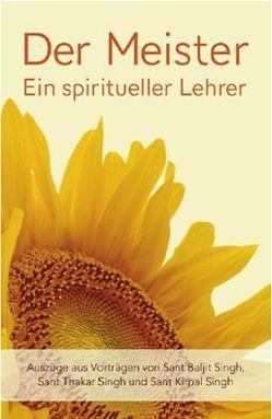 Der Meister: Ein spiritueller Lehrer von Sing,  Baljit, Sing,  Thakar, Singh,  Kirpal