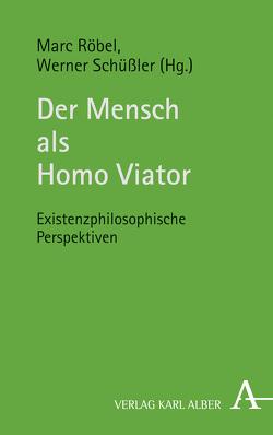 Der Mensch als Homo Viator von Röbel,  Marc, Schüßler,  Werner