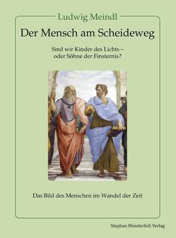 Der Mensch am Scheideweg von Meindl,  Ludwig