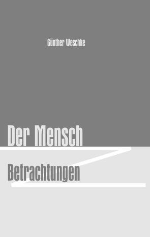 Der Mensch – Betrachtungen von Weschke,  Günther