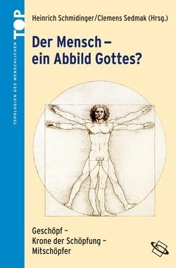 Der Mensch – ein Abbild Gottes? von Schmidinger,  Heinrich, Sedmak,  Clemens