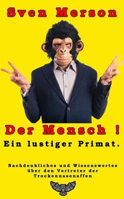 Der Mensch – ein lustiger Primat von Merson,  Sven