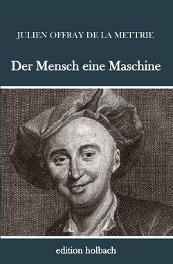 Der Mensch eine Maschine von de La Mettrie,  Julien Offray