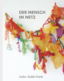 DER MENSCH IM NETZ von Rudek-Werlé,  Uscha