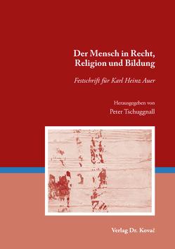 Der Mensch in Recht, Religion und Bildung von Tschuggnall,  Peter