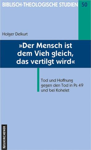 Der Mensch ist dem Vieh gleich, das vertilgt wird von Delkurt,  Holger
