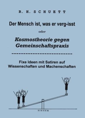 Der Mensch ist, was er verg-isst oder Kosmostheorie gegen Gemeinschaftspraxis von Schuett,  Rolf Friedrich