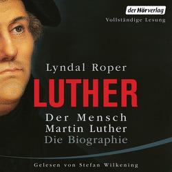 Der Mensch Martin Luther: Die Biographie von Fock,  Holger, Müller,  Sabine, Neven Du Mont,  Caroline, Roper,  Lyndal, Wilkening,  Stefan
