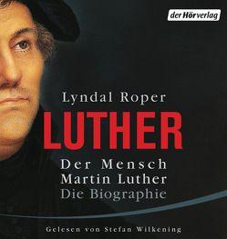 Der Mensch Martin Luther: Die Biographie von Fock,  Holger, Müller,  Sabine, Roper,  Lyndal, Wilkening,  Stefan