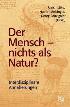 Der Mensch – nichts als Natur? von Lüke,  Ulrich, Meisinger,  Hubert, Souvignier,  Georg