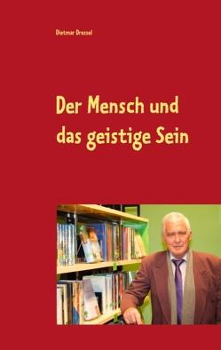 Der Mensch und das geistige Sein von Dressel,  Dietmar
