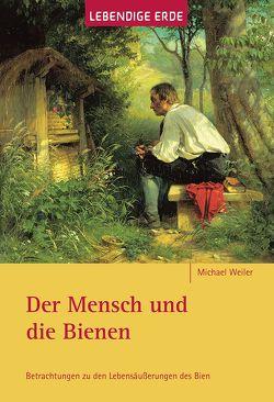 Der Mensch und die Bienen von Friedmann,  Günter, Weiler,  Michael