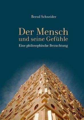 Der Mensch und seine Gefühle von Schneider,  Bernd
