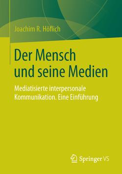 Der Mensch und seine Medien von Höflich,  Joachim R.
