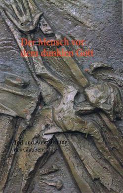Der Mensch vor dem dunklen Gott von Fischer,  Klaus P.