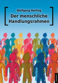 Der menschliche Handlungsrahmen von Herling,  Wolfgang