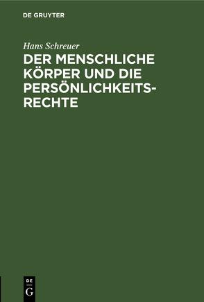 Der menschliche Körper und die Persönlichkeitsrechte von Schreuer,  Hans