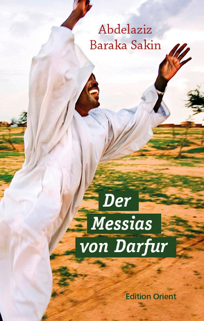 Der Messias von Darfur von Baraka Sakin,  Abdelaziz, Ille,  Enrico, Orth,  Günther