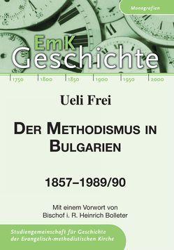 Der Methodismus in Bulgarien 1857-1989/90 von Bolleter,  Heinrich, Frei,  Ueli