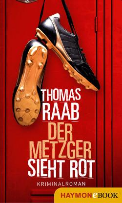 Der Metzger sieht rot von Raab,  Thomas