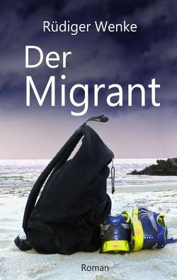 Der Migrant von Wenke,  Rüdiger