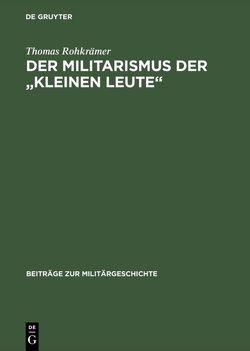 """Der Militarismus der """"kleinen Leute"""" von Rohkrämer,  Thomas"""