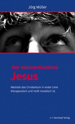 Der missverstandene Jesus von Müller,  Jörg