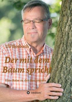 Der mit dem Baum spricht von Bosbach,  Uli