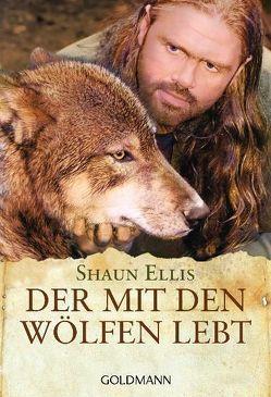 Der mit den Wölfen lebt von Ellis,  Shaun, Kretzschmar,  Gisela
