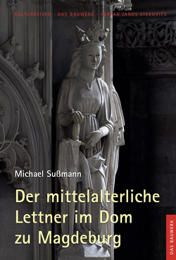 Der mittelalterliche Lettner im Dom zu Magdeburg von Böttcher,  Claudia, Groll,  Thomas, Stekovics,  Janos, Sußmann,  Michael