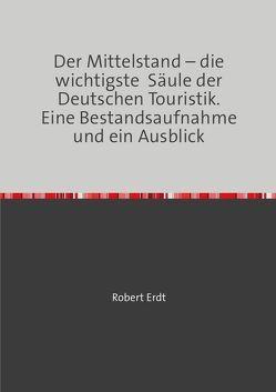 Der Mittelstand – die wichtigste Säule der Deutschen Touristik. Eine Bestandsaufnahme und ein Ausblick von Erdt,  Robert