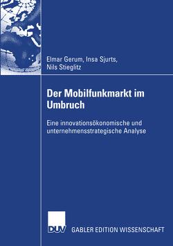 Der Mobilfunkmarkt im Umbruch von Gerum,  Elmar, Sjurts,  Insa, Stieglitz,  Nils