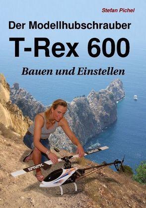Der Modellhubschrauber T-Rex 600 von Pichel,  Stefan