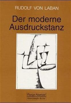 Der moderne Ausdruckstanz in der Erziehung von Laban,  Rudolf von, Ullmann,  Lisa, Vial,  Karin