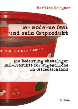Der moderne Ossi und sein Ostprodukt von Huijzer,  Marlise