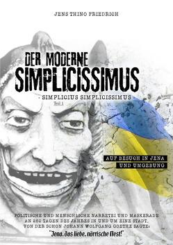 Der moderne Simplizissimus / Der moderne Simplizissimus Teil 1 – Auf Besuch in Jena und Umgebung von Friedrich,  Jens Thino