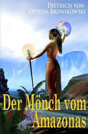 Der Mönch vom Amazonas von Oppeln-Bronikowski,  Dietrich von