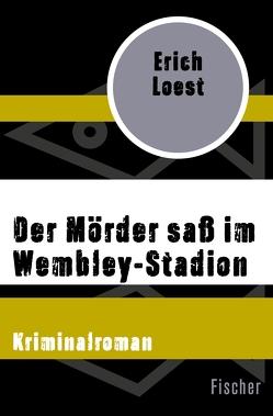 Der Mörder saß im Wembley-Stadion von Loest,  Erich