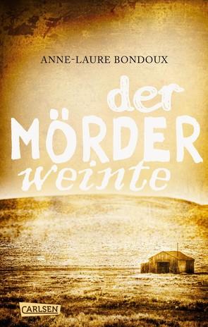Der Mörder weinte von Bondoux,  Anne-Laure, von Vogel,  Maja