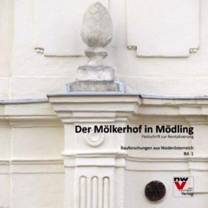 Der Mölkerhof in Mödling von Arnegger,  Gottfried, Ledolter,  Peter, Schicht,  Patrick, Taheri,  Zia, Zelfel,  Hans Peter